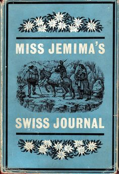 """""""Miss Jemima's Swiss Journal"""". This book, about the first conducted tour of Switzerland, was published in 1863 and reprinted in 1963 to mark the 100th anniversary of the tour after what the publishers describe as """"a century of obscurity"""". The tour was made by 64 English ladies and gentlemen."""