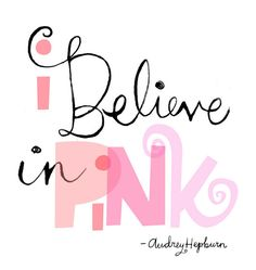 """""""I believe in pink…"""" Audrey Hepburn"""