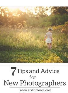 7 Tips and Advice for New Photographers, Beginner Photography, Beginning Photography, New Photographer