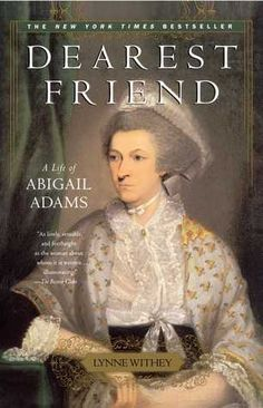 Dearest Friend: A Life of Abigail Adams Andie's pick