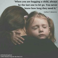 When you are hugging a child, always be the last one to let go. You never know how long they need it. Parenting Quotes, Kids And Parenting, Great Quotes, Inspirational Quotes, Parents, My Guy, True Words, Grandchildren, My Children