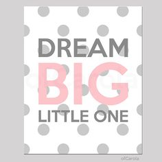 5 x 7 or 4 x 6 ... Ships free w/ other 5 x 7 option... Girls Dream Big Little One Quote Print Wall Art by ofCarola, $12.00