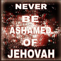 At Mark 8:38 Jesus warns against being ashamed of him and his word. This warning would certainly apply to those ashamed (or embarrassed to speak of) Jehovah as well.