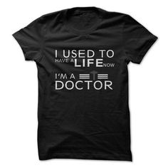 #Funny I Used To Have A Life Now Im a Doctor Great Funny Shirt T-shirt & hoodies See more tshirt here: http://tshirtsport.com/