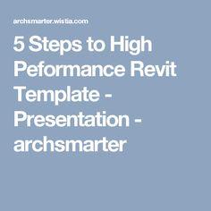 5 Steps to High Peformance Revit Template - Presentation - archsmarter