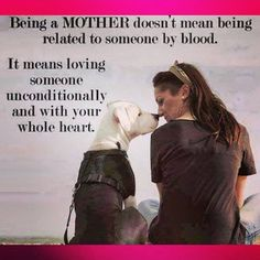 Being a MOTHER doesn't mean being related to someone by blood............It means loving someone unconditionally and w/ your whole heart!!!