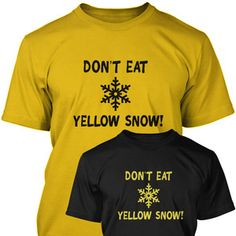 Dont Eat Yellow Snow Funny T Shirt that gets a good laugh Funny Tees, Funny Tshirts, Logo Design, Graphic Design, Cool T Shirts, Favorite Quotes, Hilarious, Katniss Everdeen, Snow