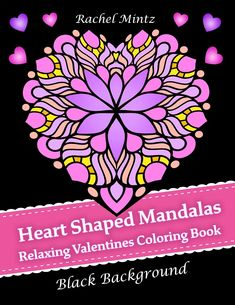 Heart Shaped Mandalas - 40 Valentines Day Love Patterns, Black Backgro – Rachel Mintz Coloring Books Mandala Pattern, Mandala Design, Shape Patterns, Color Patterns, Coloring Books, Coloring Pages, Heart Frame, Romantic, Valentine Day Love