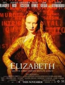 Elizabeth the movie - Love that movie showed her personal development as a ruler...