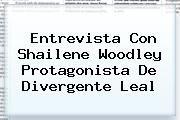 http://tecnoautos.com/wp-content/uploads/imagenes/tendencias/thumbs/entrevista-con-shailene-woodley-protagonista-de-divergente-leal.jpg Divergente. Entrevista con Shailene Woodley protagonista de Divergente Leal, Enlaces, Imágenes, Videos y Tweets - http://tecnoautos.com/actualidad/divergente-entrevista-con-shailene-woodley-protagonista-de-divergente-leal/