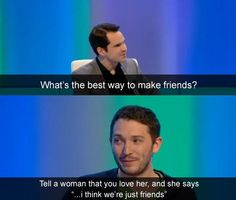 """Jimmy Carr: """"What's the best way to make friends?"""" Jon Richardson: """"Tell a woman that you love her, and she says """".I think we're just friends"""" Satire, Memes Humor, Funny Jokes, Humor Humour, That's Hilarious, Funny Comedy, Top Memes, Funny Pranks, Jon Richardson"""