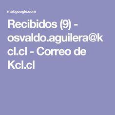 Recibidos (9) - osvaldo.aguilera@kcl.cl - Correo de Kcl.cl
