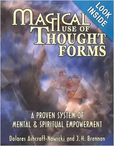 Magical Use of Thought Forms: A Proven System of Mental & Spiritual Empowerment: Dolores Ashcroft-Nowicki, J. H. Brennan: 9781567180848: Ama...