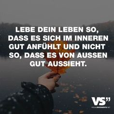 Live your life so that it feels good inside and not so that it looks good from the outside - Sprüche // Sayings - Happy Quotes, Life Quotes, Quotes Quotes, Sarcastic Quotes, Funny Quotes, Motivational Quotes, Inspirational Quotes, Proverbs Quotes, Visual Statements