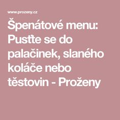 Špenátové menu: Pusťte se do palačinek, slaného koláče nebo těstovin - Proženy