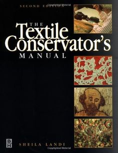 Textile Conservator's Manual, Second Edition (Butterworth-Heinemann Series in Conservation and Museology) by Sheila Landi, http://www.amazon.com/dp/0750638974/ref=cm_sw_r_pi_dp_gFCWpb1SCH0HY