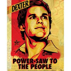 11 best dexter images on pinterest dexter morgan favorite tv dexter power saw to the people tv poster print television poster print by shepard fairey fandeluxe Choice Image
