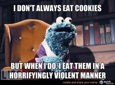Cookie Monster: Always good for a laugh!