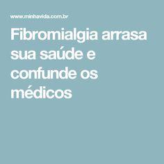 Fibromialgia arrasa sua saúde e confunde os médicos