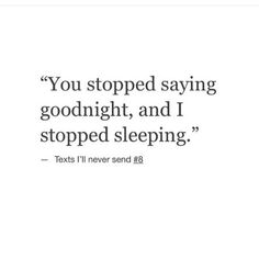 """You stopped saying goodnight, and I stopped sleeping."" — Texts I'll never send Love Sick Quotes, Crazy Quotes, Good Night Quotes, Goodnight Texts For Him, Goodnight Quotes Inspirational, Motivational Quotes, Sleep Love, Text For Him, Text Quotes"