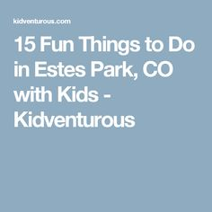 15 Fun Things to Do in Estes Park, CO with Kids - Kidventurous