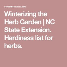 Winterizing the Herb Garden | NC State Extension.  Hardiness list for herbs.