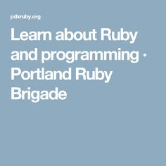 Learn about Ruby and programming · Portland Ruby Brigade