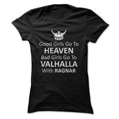 Bad girls go to Valhalla with Ragnar T Shirts, Hoodies, Sweatshirts - #shirtless #sweatshirts for women. ORDER NOW => https://www.sunfrog.com/Movies/Bad-girls-go-to-Valhalla-with-Ragnar-ladies.html?60505
