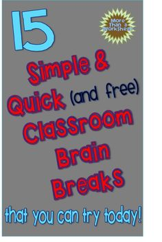 15 Simple and Quick (and Free) Classroom Brain Breaks…a free brain break PowerPoint, too!  from More Than a Worksheet: