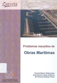 Negro Valdecantos, Vicente /López Gutiérrez, José Santos /Esteban Pérez, María Dolores. Problemas resueltos de obras marítimas