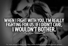 When I fight with you, I am really fighting for us. If I didnt care, I wouldnt bother. #quotes