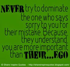 NEVER try to dominate the one who says sorry to you for their mistake. Because, they understand, you are more important than their. Funny Romantic Quotes, Love Quotes Funny, Motivational Quotes For Life, Daily Quotes, Positive Quotes, Life Quotes, Inspirational Quotes, Saying Sorry, Leadership Quotes