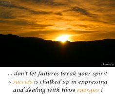 ... don't let #failures break your #spirit ~ #success is chalked up in expressing and dealing with those #energies !