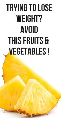 Fruits and vegetables are great foods to eat while dieting, but you should avoid some more than others in order to lose weight.