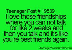 This is with like every friendship unless they're like complete bitches then I wouldn't want to be friends with them anymore