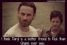 I think Daryl is a better friend to Rick than Shane ever was...