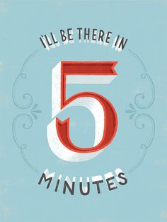 I'll be there in 5 minutes Typography