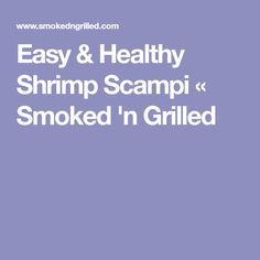 Easy & Healthy Shrimp Scampi « Smoked 'n Grilled