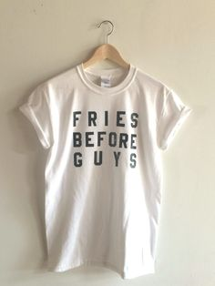 Fries Before Guys T Shirt by andMorgan on Etsy