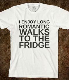 I ENJOY LONG ROMANTIC WALKS