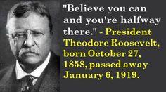 President Theodore Roosevelt, born October 27, 1858, passed away January 6, 1919. #TheodoreRoosevelt #AmericanPresidents #OctoberBirthdays #Quotes