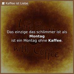 Das einzige das schlimmer ist als <b>Montag</b>  ist ein Montag ohne <b>Kaffee</b>.