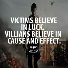 Victims believe in luck. Villains believe in cause and effect.  #geniusvillain #villaincontrol #vllnhq