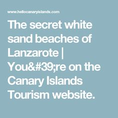 The secret white sand beaches of Lanzarote | You're on the Canary Islands Tourism website.