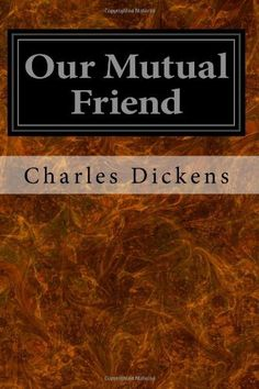Our Mutual Friend by Charles Dickens, http://www.amazon.com/dp/1496184963/ref=cm_sw_r_pi_dp_a-Ejtb1DT4HC6