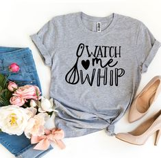 Watch Me Whip T-shirt | Visionary Creation Co L And Light, Light My Fire, Team T Shirts, Cool T Shirts, Women's Shirts, Fishing T Shirts, Confident Woman, Love T Shirt, Hello Beautiful