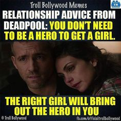 You dont need to be a hero to get a girl... The right girl will bring out the hero in you .... #saying #wellsaid #Deadpool #love #life #lesson #people #hero #couple #lovers #message #Instagram #b2m #Bhopali2much #world #peace