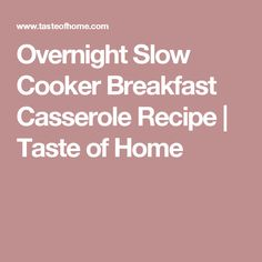 Overnight Slow Cooker Breakfast Casserole Recipe | Taste of Home