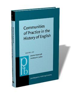 Communities of practice in the history of English / edited by Joanna Kopaczyk, Andreas H. Jucker - Amsterdam : John Benjamins, cop. 2013