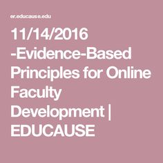 11/14/2016 -Evidence-Based Principles for Online Faculty Development | EDUCAUSE